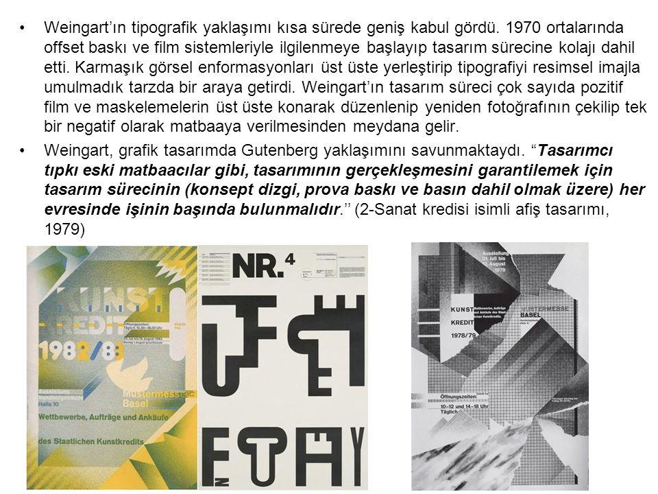 Weingart'ın tipografik yaklaşımı kısa sürede geniş kabul gördü. 1970 ortalarında offset baskı ve film sistemleriyle ilgilenmeye başlayıp tasarım sürec