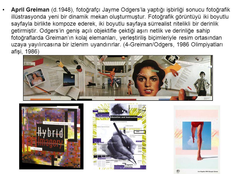 April Greiman (d.1948), fotoğrafçı Jayme Odgers'la yaptığı işbirliği sonucu fotoğrafik illüstrasyonda yeni bir dinamik mekan oluşturmuştur. Fotoğrafik