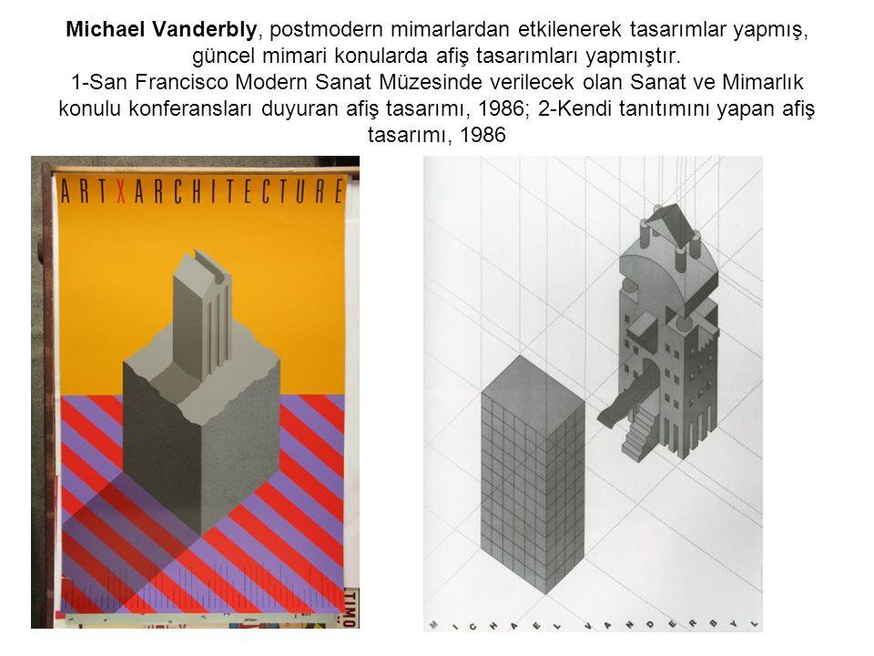 Michael Vanderbly, postmodern mimarlardan etkilenerek tasarımlar yapmış, güncel mimari konularda afiş tasarımları yapmıştır. 1-San Francisco Modern Sa
