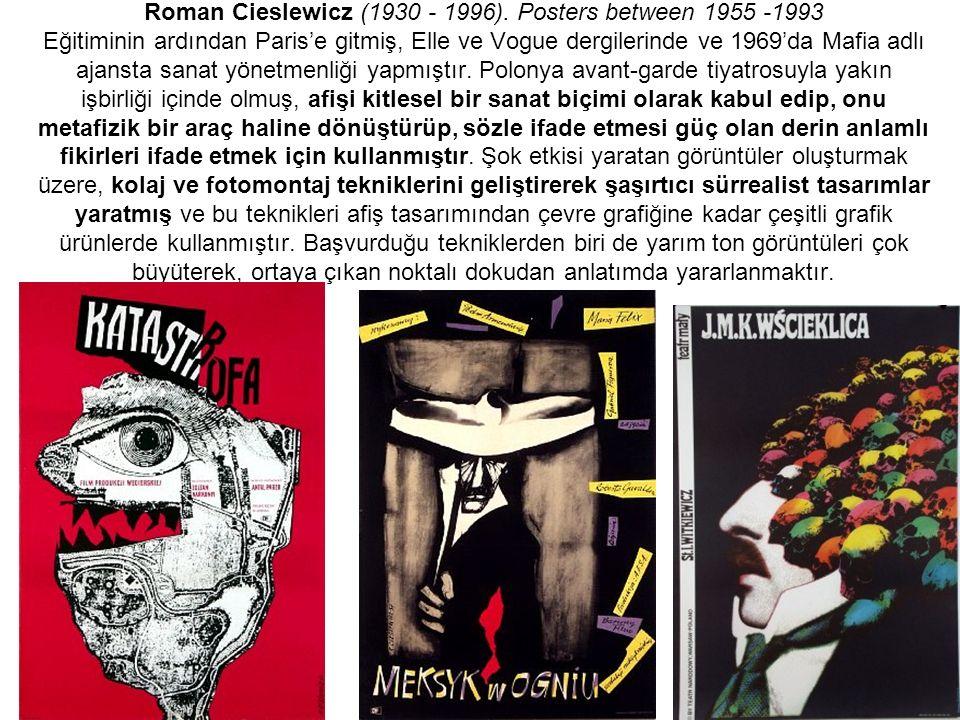 Roman Cieslewicz (1930 - 1996). Posters between 1955 -1993 Eğitiminin ardından Paris'e gitmiş, Elle ve Vogue dergilerinde ve 1969'da Mafia adlı ajanst
