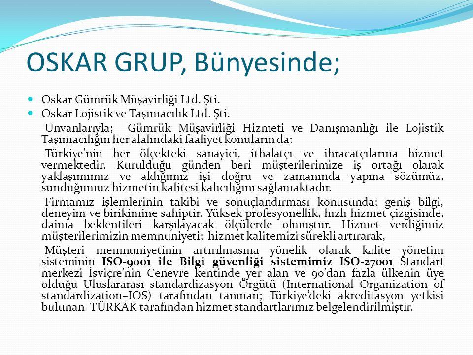 OSKAR GRUP, Bünyesinde; Oskar Gümrük Müşavirliği Ltd.