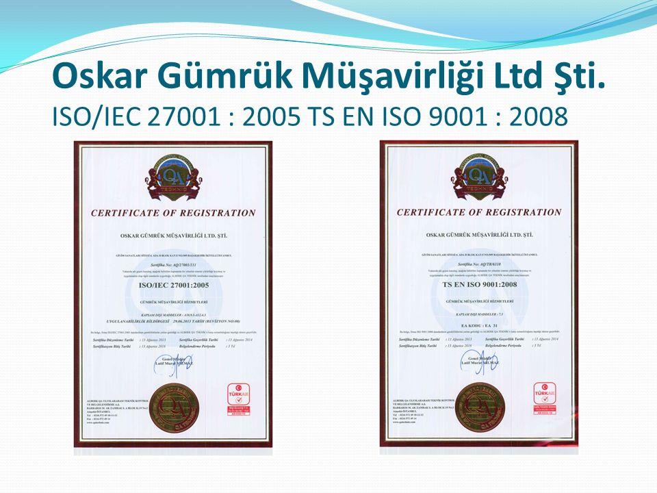 Oskar Gümrük Müşavirliği Ltd Şti. ISO/IEC 27001 : 2005 TS EN ISO 9001 : 2008