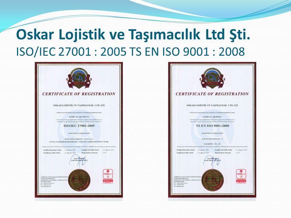 Oskar Lojistik ve Taşımacılık Ltd Şti. ISO/IEC 27001 : 2005 TS EN ISO 9001 : 2008