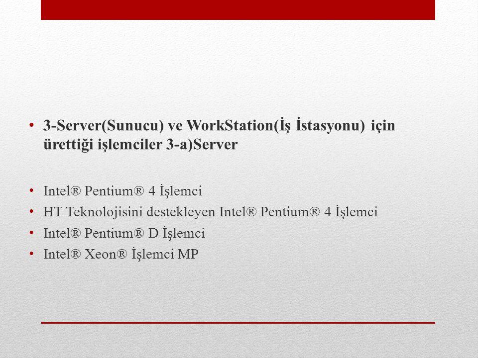3-Server(Sunucu) ve WorkStation(İş İstasyonu) için ürettiği işlemciler 3-a)Server Intel® Pentium® 4 İşlemci HT Teknolojisini destekleyen Intel® Pentiu