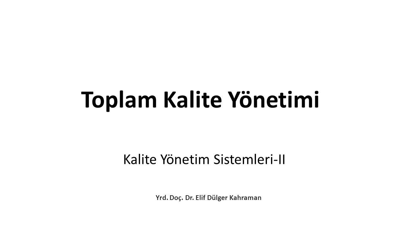 Kalite Yönetim Sistemleri-II Yrd. Doç. Dr. Elif Dülger Kahraman Toplam Kalite Yönetimi