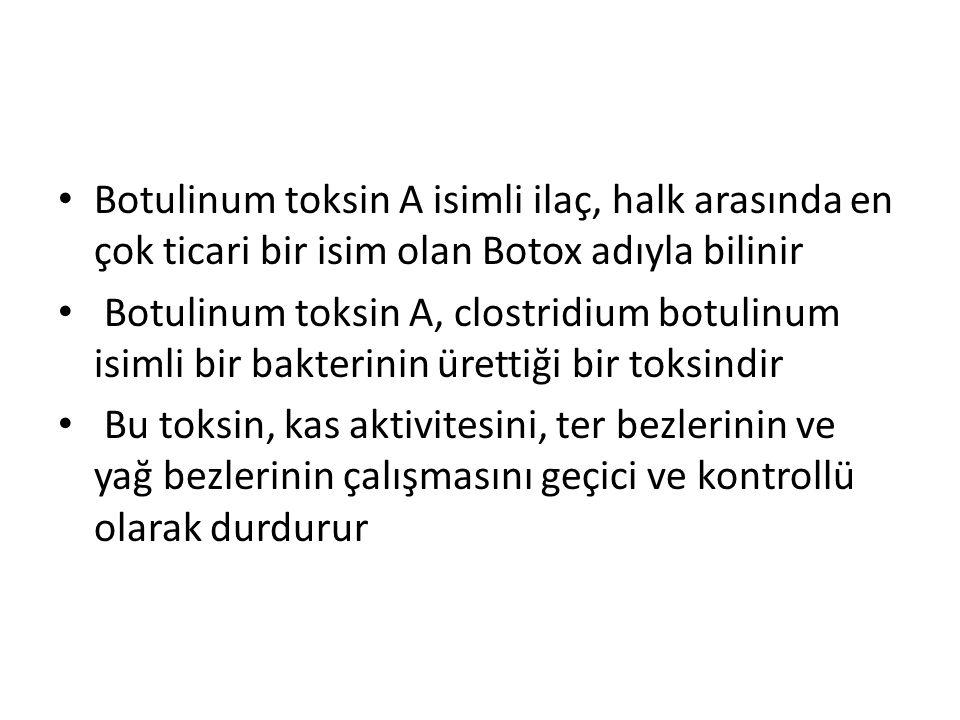 Botulinum toksin A isimli ilaç, halk arasında en çok ticari bir isim olan Botox adıyla bilinir Botulinum toksin A, clostridium botulinum isimli bir ba