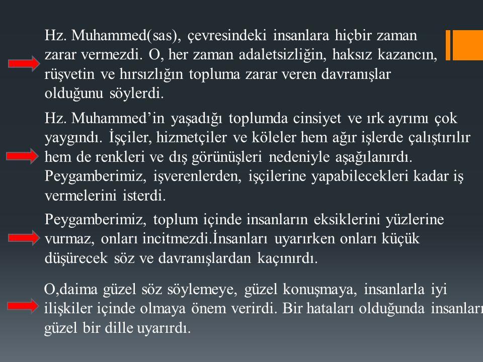 Hz. Muhammed(sas), çevresindeki insanlara hiçbir zaman zarar vermezdi.