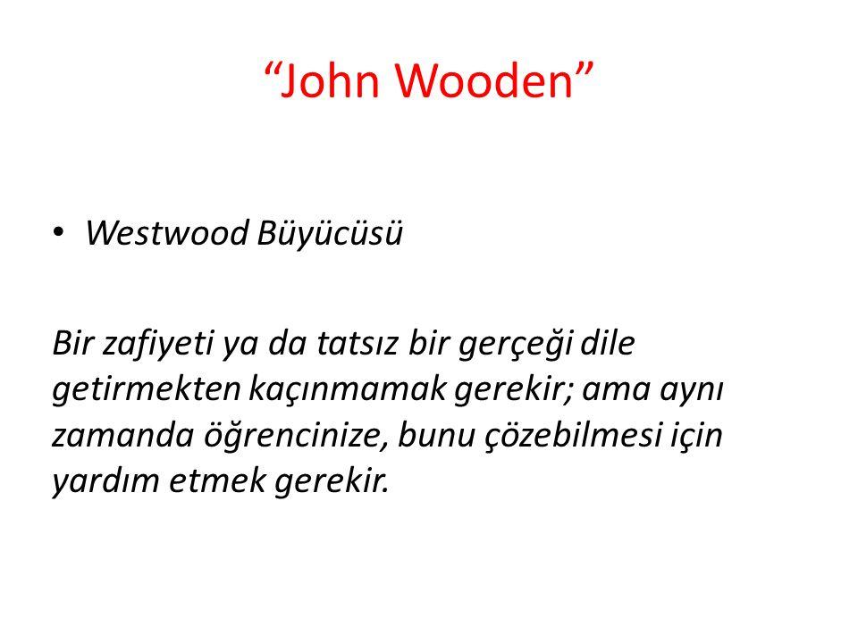 """""""John Wooden"""" Westwood Büyücüsü Bir zafiyeti ya da tatsız bir gerçeği dile getirmekten kaçınmamak gerekir; ama aynı zamanda öğrencinize, bunu çözebilm"""