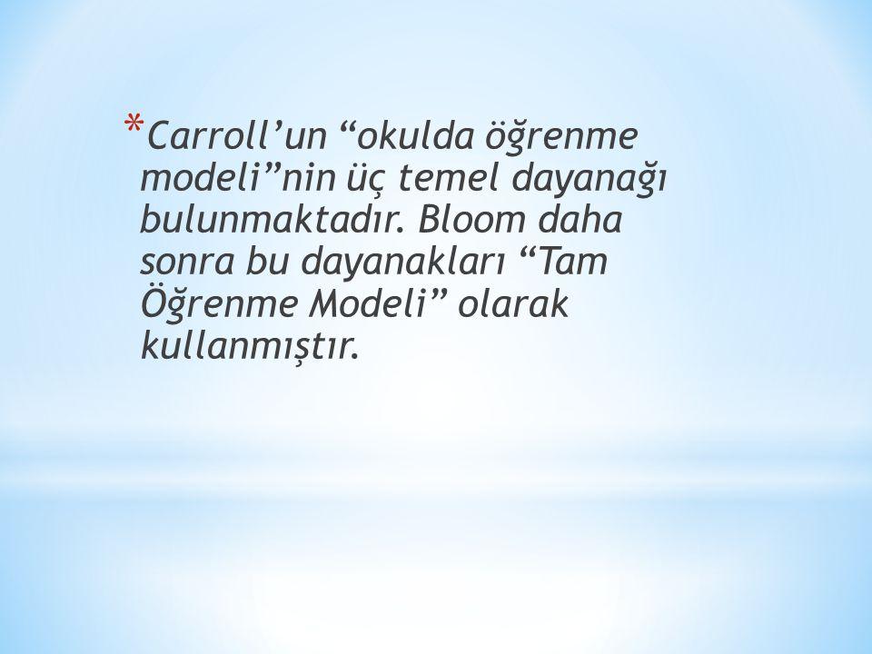 * Carroll'un okulda öğrenme modeli nin üç temel dayanağı bulunmaktadır.