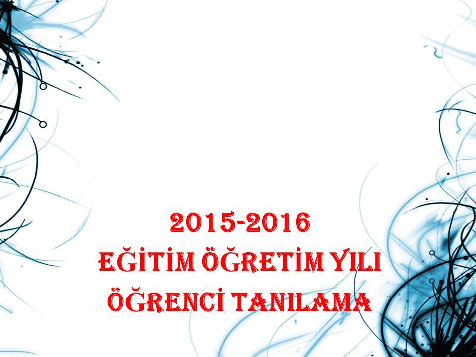 2015-2016 E Ğİ T İ M Ö Ğ RET İ M YILI Ö Ğ RENC İ TANILAMA