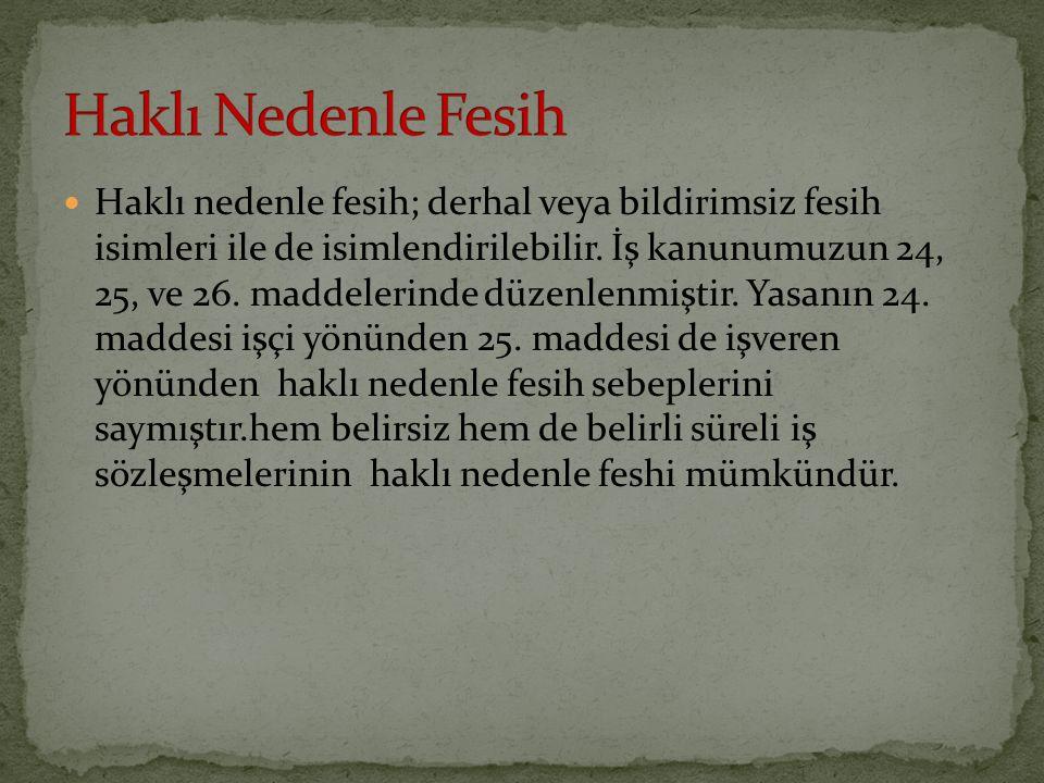 Haklı nedenle fesih; derhal veya bildirimsiz fesih isimleri ile de isimlendirilebilir.