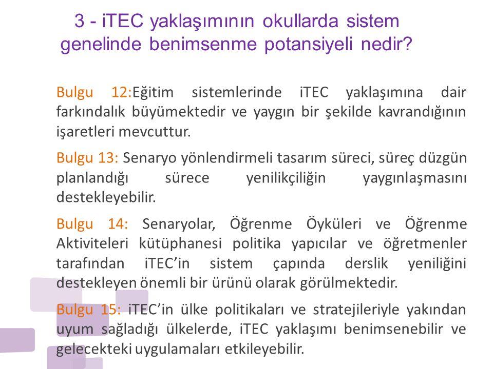 Bulgu 12:Eğitim sistemlerinde iTEC yaklaşımına dair farkındalık büyümektedir ve yaygın bir şekilde kavrandığının işaretleri mevcuttur. Bulgu 13: Senar