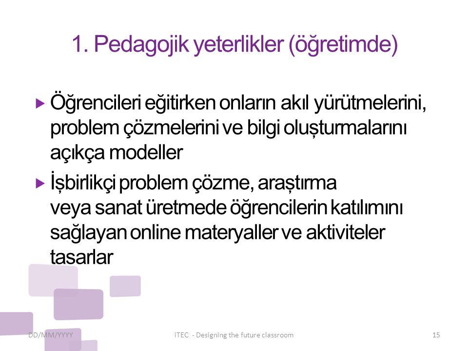 1. Pedagojik yeterlikler (öğretimde)  Öğrencileri eğitirken onların akıl yürütmelerini, problem çözmelerini ve bilgi oluşturmalarını açıkça modeller