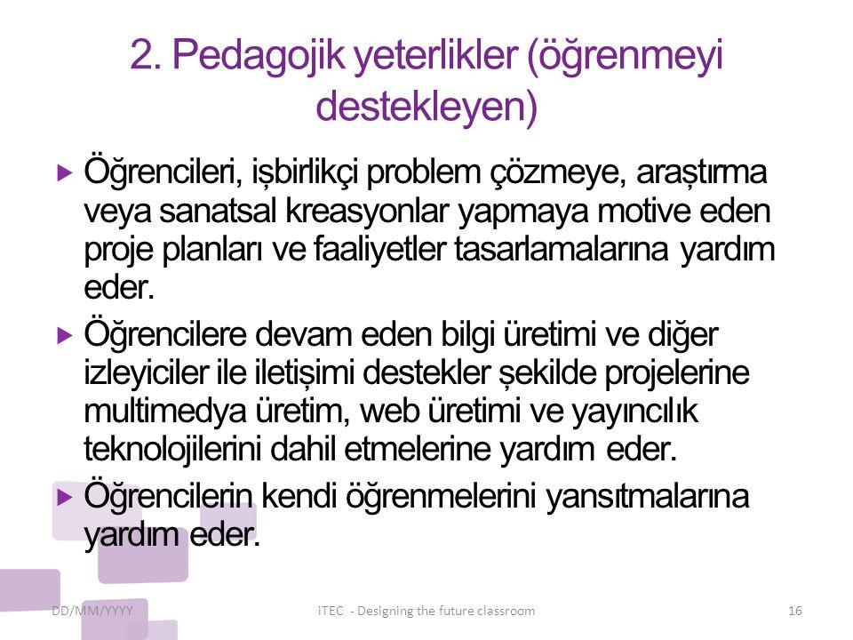 2. Pedagojik yeterlikler (öğrenmeyi destekleyen)  Öğrencileri, işbirlikçi problem çözmeye, araştırma veya sanatsal kreasyonlar yapmaya motive eden pr