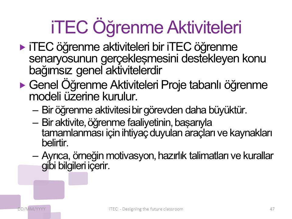 iTEC Öğrenme Aktiviteleri  iTEC öğrenme aktiviteleri bir iTEC öğrenme senaryosunun gerçekleşmesini destekleyen konu bağımsız genel aktivitelerdir  Genel Öğrenme Aktiviteleri Proje tabanlı öğrenme modeli üzerine kurulur.