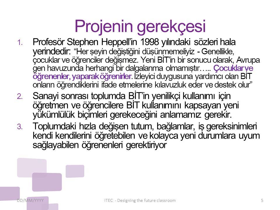 """Projenin gerekçesi 1. Profesör Stephen Heppell'in 1998 yılındaki sözleri hala yerindedir: """"Her şeyin değiştiğini düşünmemeliyiz - Genellikle, çocuklar"""