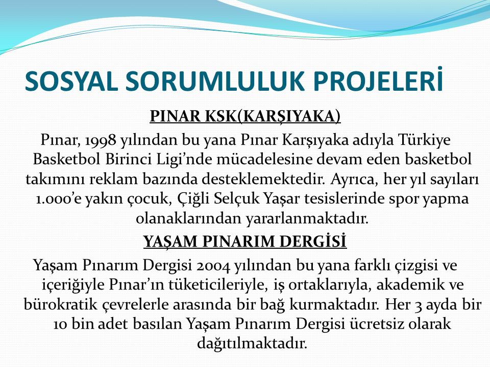 SOSYAL SORUMLULUK PROJELERİ PINAR KSK(KARŞIYAKA) Pınar, 1998 yılından bu yana Pınar Karşıyaka adıyla Türkiye Basketbol Birinci Ligi'nde mücadelesine d