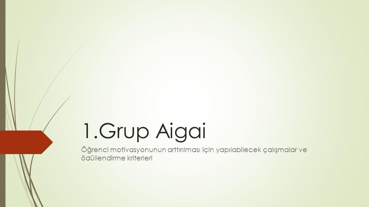 1.Grup Aigai Öğrenci motivasyonunun arttırılması için yapılabilecek çalışmalar ve ödüllendirme kriterleri