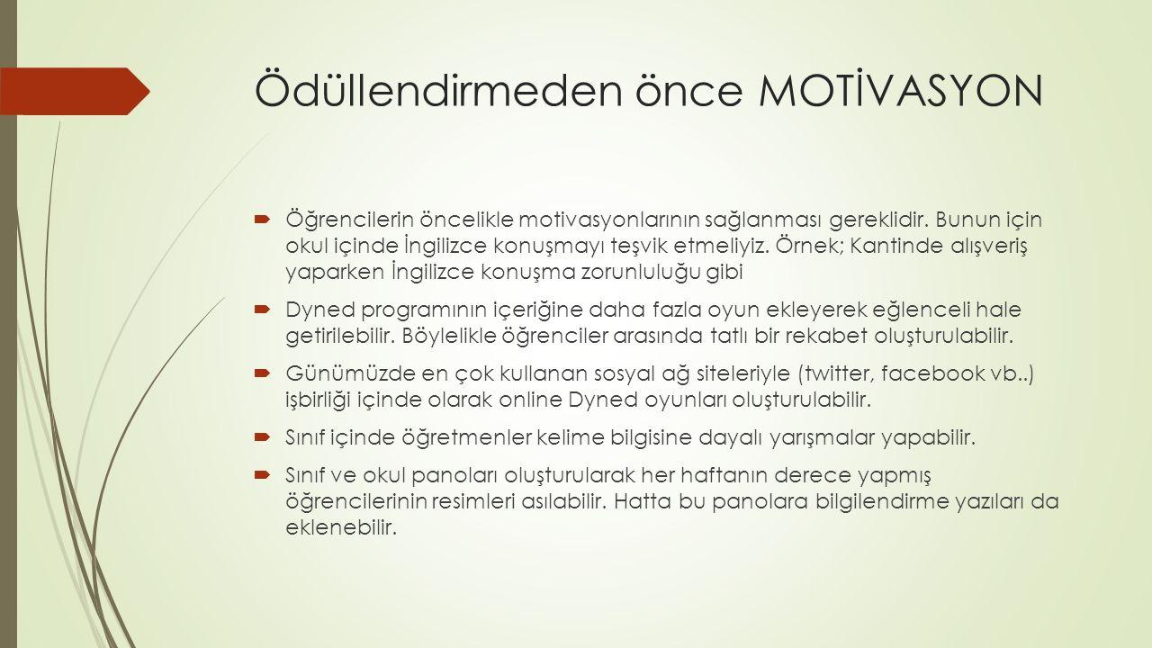 Ödüllendirmeden önce MOTİVASYON  Öğrenci motivasyonunun artması için teknik alt yapının ve bilişim donanımlarının yeterli olması gerekir.