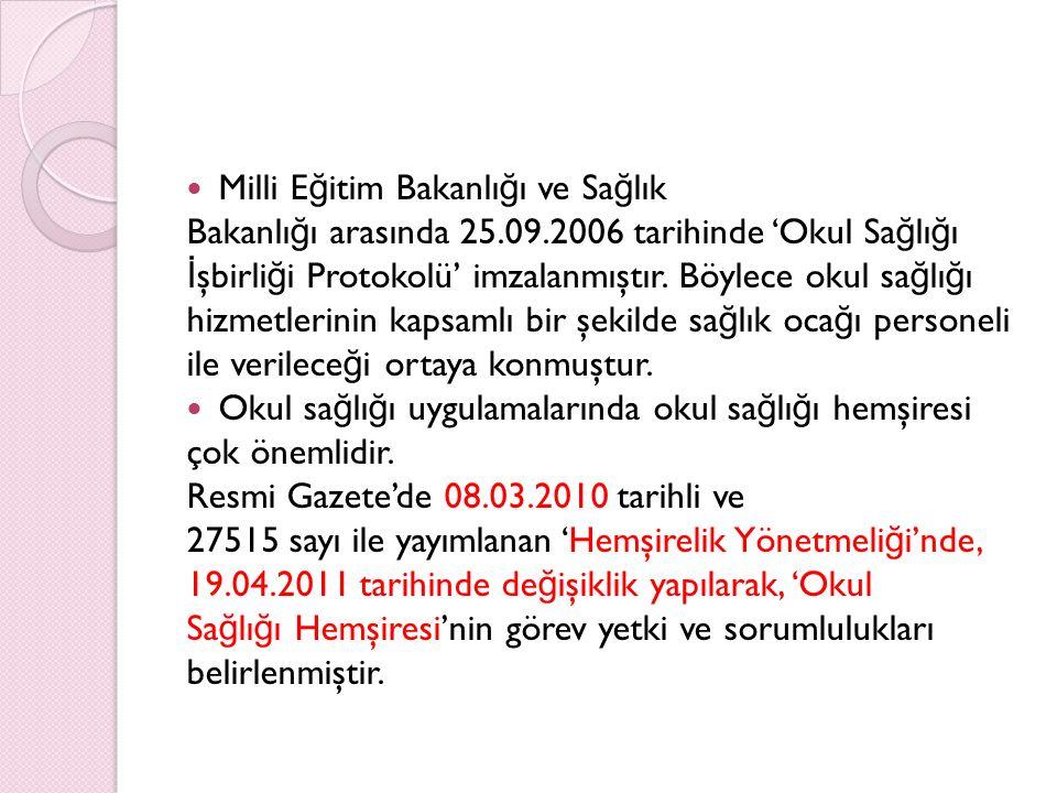 Milli E ğ itim Bakanlı ğ ı ve Sa ğ lık Bakanlı ğ ı arasında 25.09.2006 tarihinde 'Okul Sa ğ lı ğ ı İ şbirli ğ i Protokolü' imzalanmıştır. Böylece okul