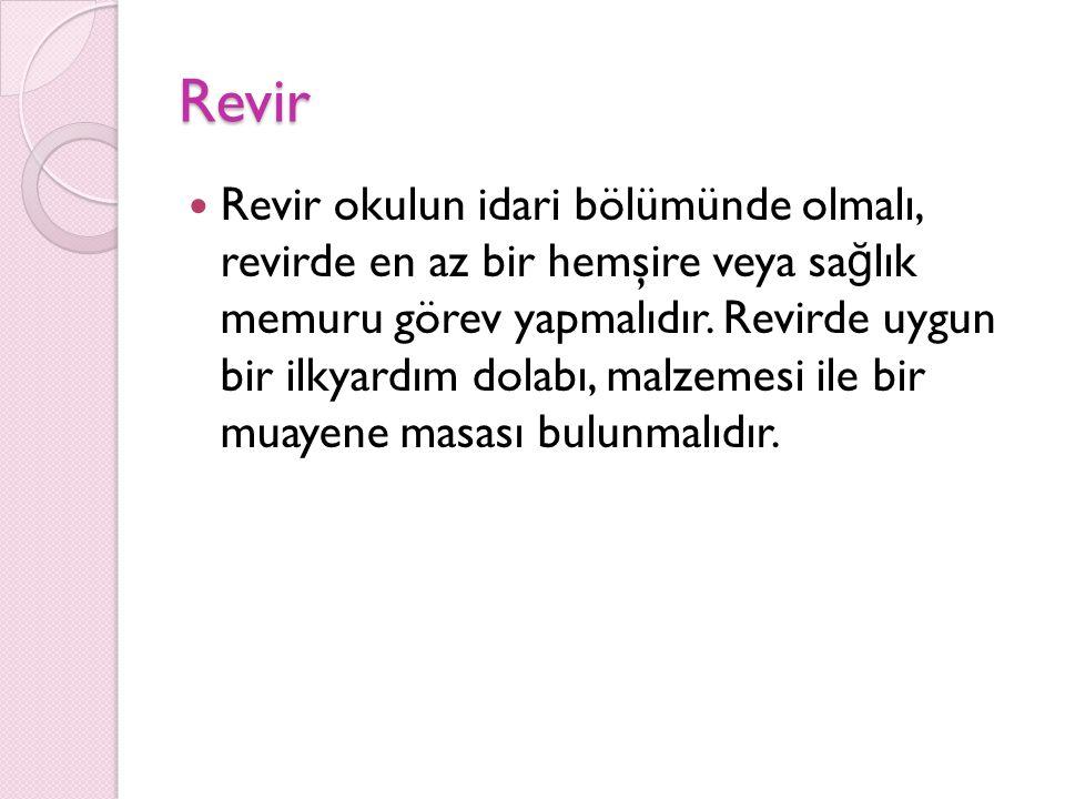 Revir Revir okulun idari bölümünde olmalı, revirde en az bir hemşire veya sa ğ lık memuru görev yapmalıdır. Revirde uygun bir ilkyardım dolabı, malzem