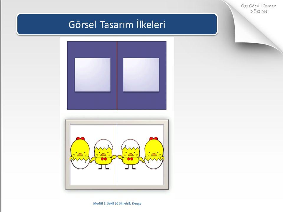 Görsel Tasarım İlkeleri Öğr.Gör.Ali Osman GÖKCAN