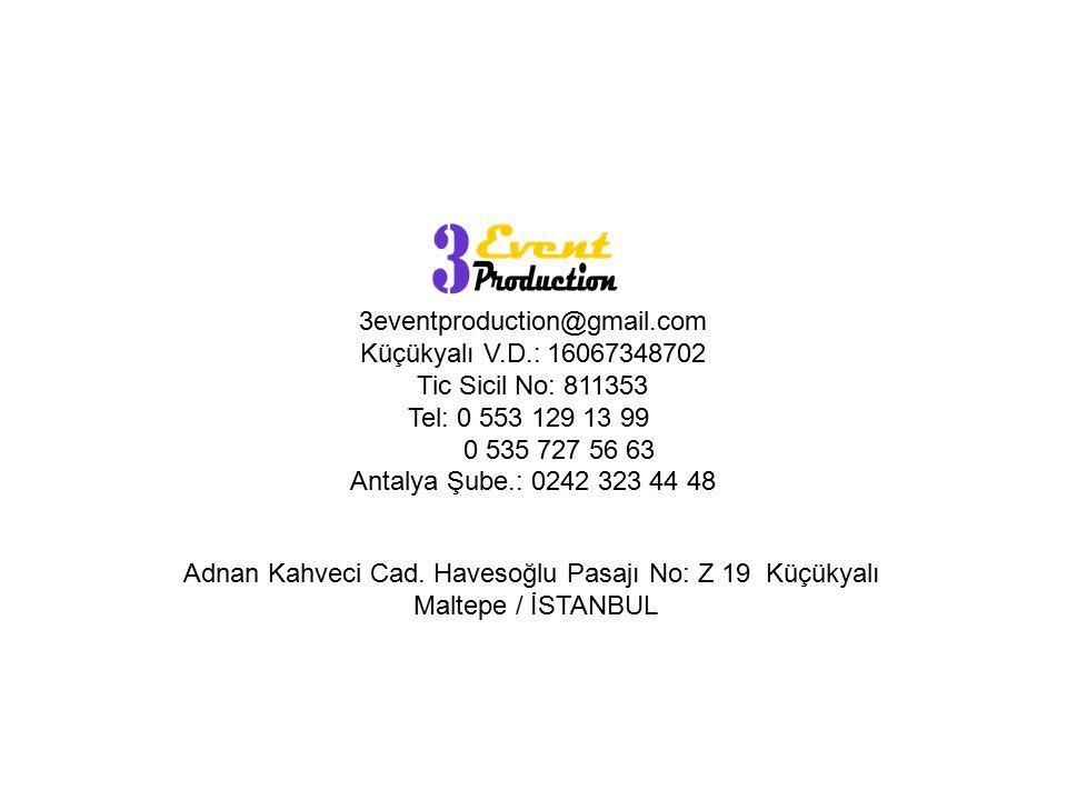 3eventproduction@gmail.com Küçükyalı V.D.: 16067348702 Tic Sicil No: 811353 Tel: 0 553 129 13 99 0 535 727 56 63 Antalya Şube.: 0242 323 44 48 Adnan K