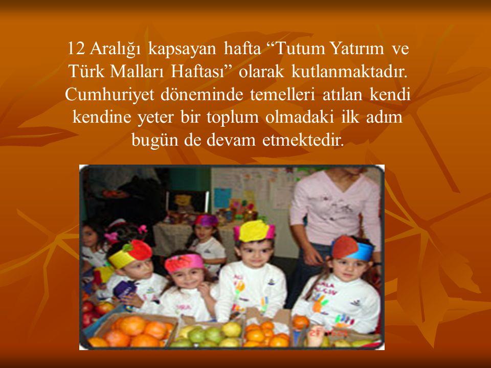 """12 Aralığı kapsayan hafta """"Tutum Yatırım ve Türk Malları Haftası"""" olarak kutlanmaktadır. Cumhuriyet döneminde temelleri atılan kendi kendine yeter bir"""