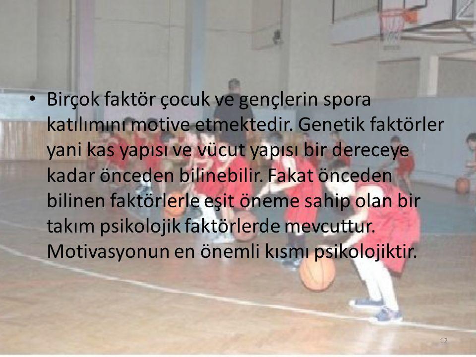 Birçok faktör çocuk ve gençlerin spora katılımını motive etmektedir. Genetik faktörler yani kas yapısı ve vücut yapısı bir dereceye kadar önceden bili