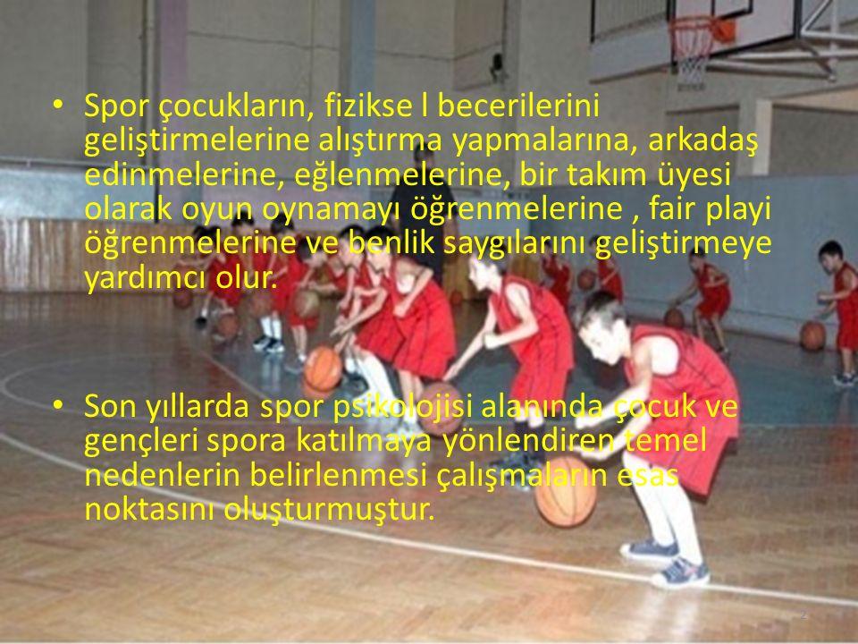 Spor çocukların, fizikse l becerilerini geliştirmelerine alıştırma yapmalarına, arkadaş edinmelerine, eğlenmelerine, bir takım üyesi olarak oyun oynam