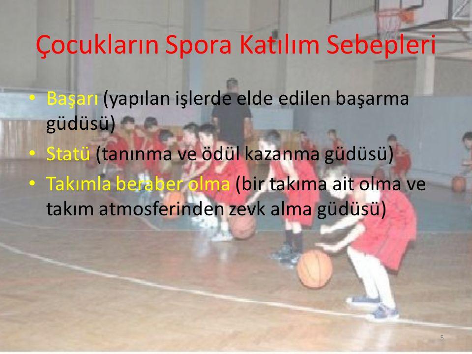 Çocukların Spora Katılım Sebepleri Başarı (yapılan işlerde elde edilen başarma güdüsü) Statü (tanınma ve ödül kazanma güdüsü) Takımla beraber olma (bi