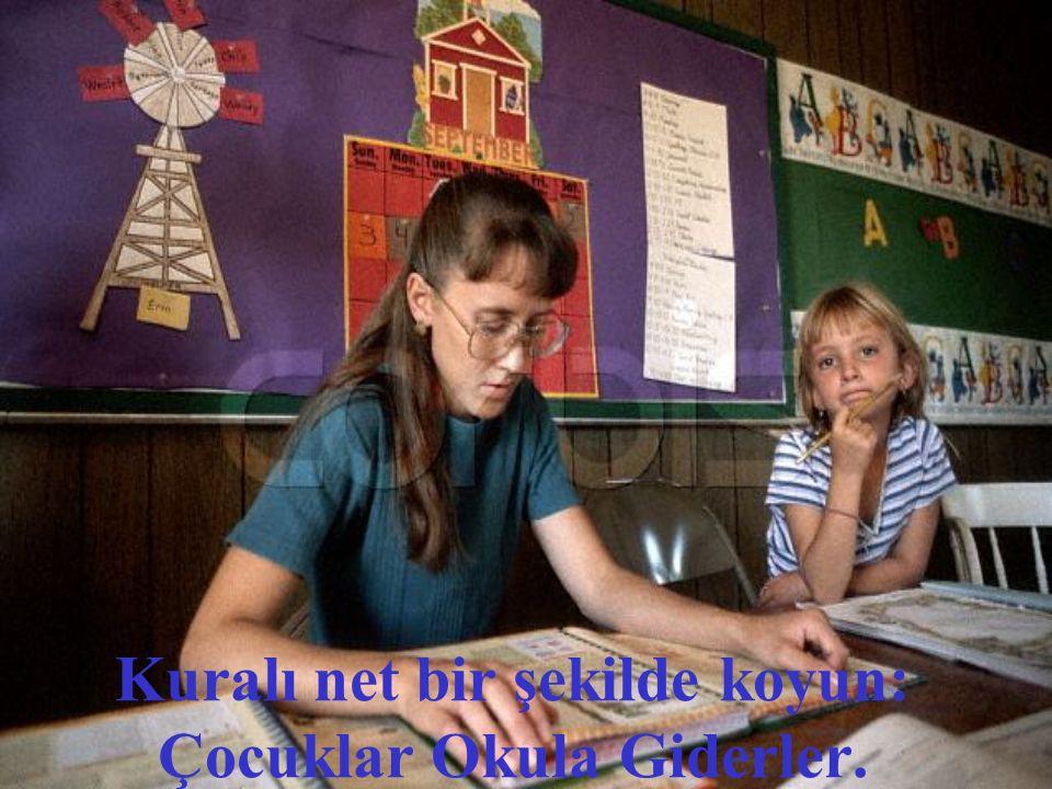 Kuralı net bir şekilde koyun: Çocuklar Okula Giderler.