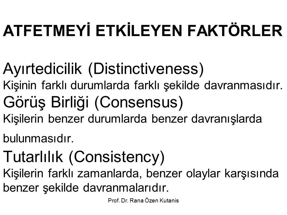 Prof. Dr. Rana Özen Kutanis ATFETMEYİ ETKİLEYEN FAKTÖRLER Ayırtedicilik (Distinctiveness) Kişinin farklı durumlarda farklı şekilde davranmasıdır. Görü