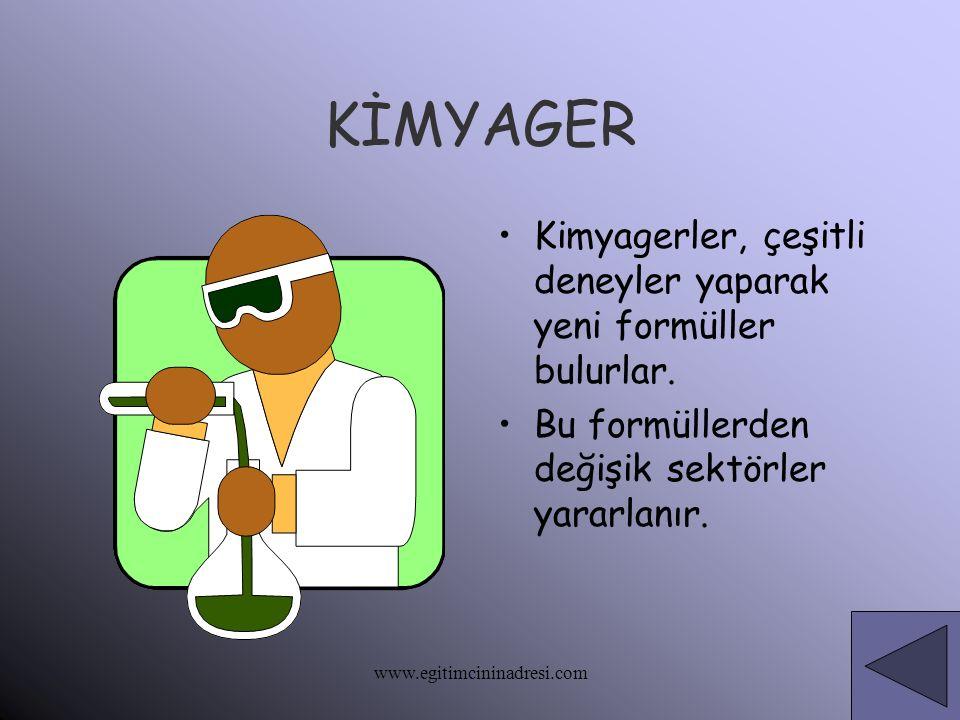 KİMYAGER Kimyagerler, çeşitli deneyler yaparak yeni formüller bulurlar. Bu formüllerden değişik sektörler yararlanır. www.egitimcininadresi.com