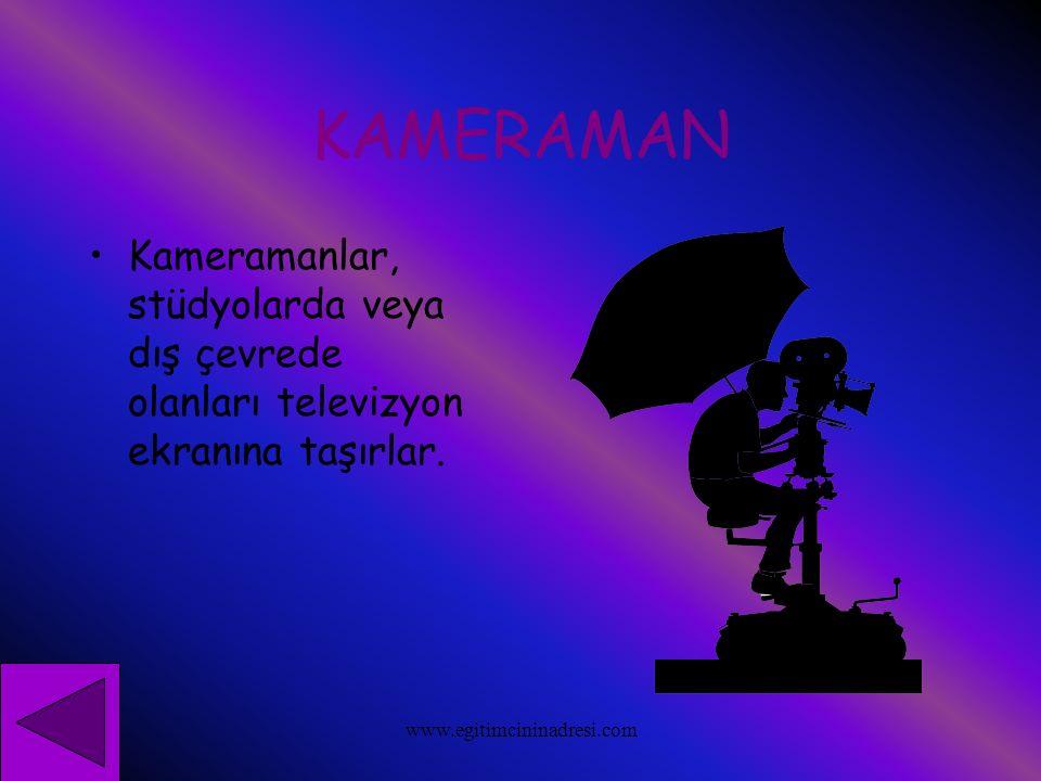 KAMERAMAN Kameramanlar, stüdyolarda veya dış çevrede olanları televizyon ekranına taşırlar. www.egitimcininadresi.com