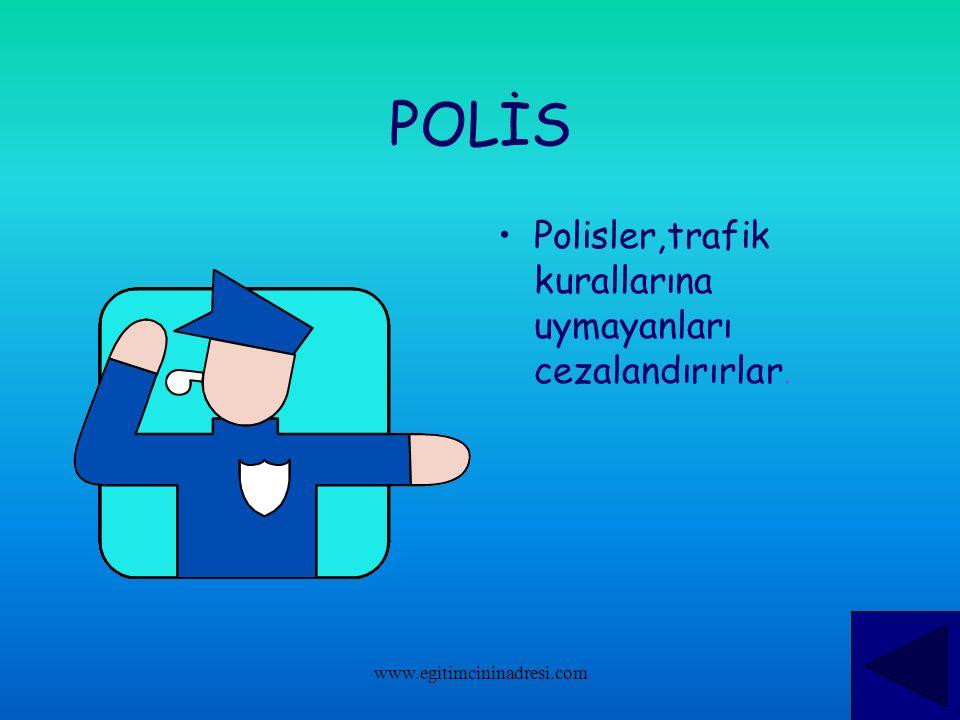 POLİS Polisler,trafik kurallarına uymayanları cezalandırırlar. www.egitimcininadresi.com