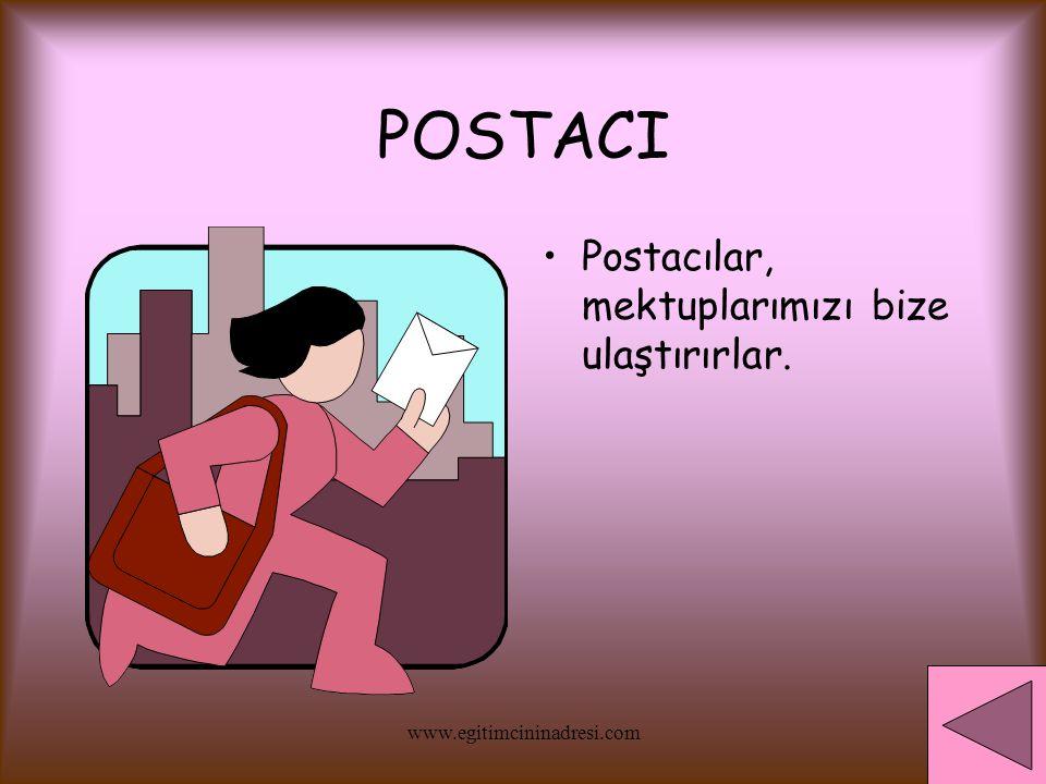 POSTACI Postacılar, mektuplarımızı bize ulaştırırlar. www.egitimcininadresi.com