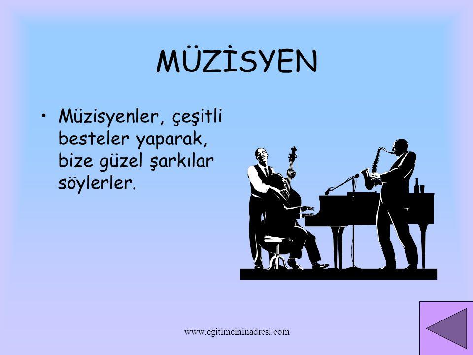 MÜZİSYEN Müzisyenler, çeşitli besteler yaparak, bize güzel şarkılar söylerler. www.egitimcininadresi.com