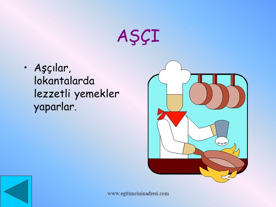 AŞÇI Aşçılar, lokantalarda lezzetli yemekler yaparlar. www.egitimcininadresi.com