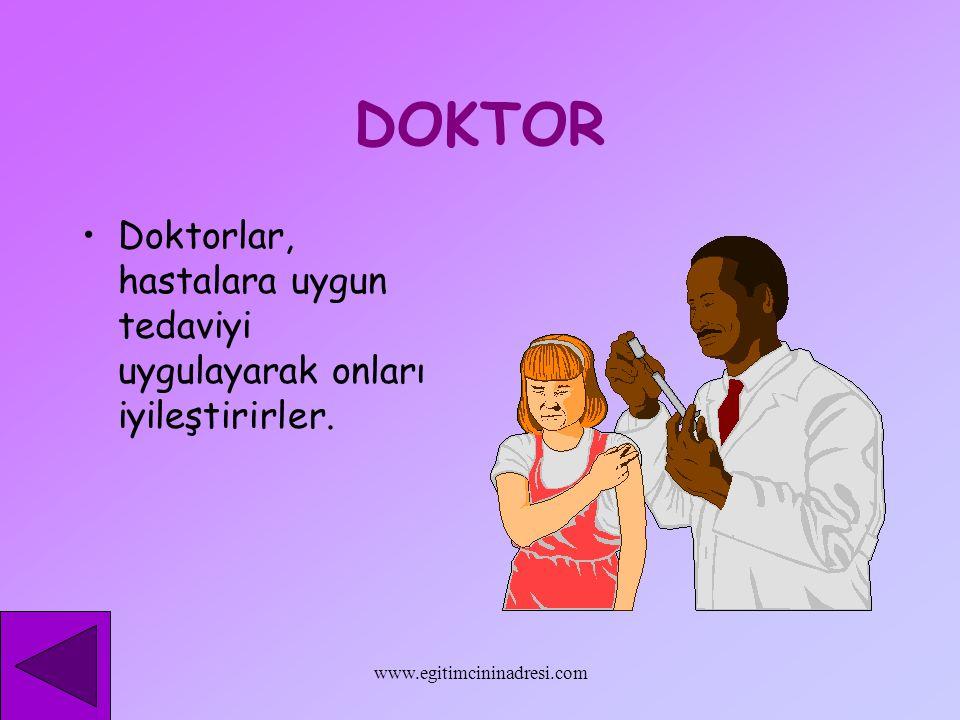 DOKTOR Doktorlar, hastalara uygun tedaviyi uygulayarak onları iyileştirirler.