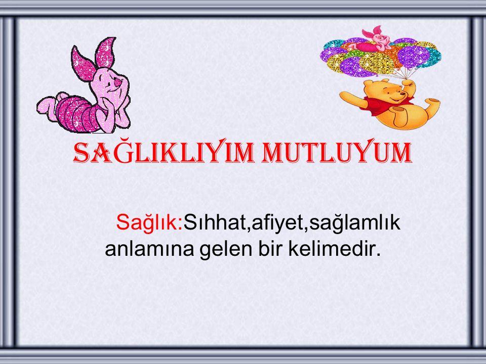 SA Ğ LIKLIYIM MUTLUYUM Sağlık:Sıhhat,afiyet,sağlamlık anlamına gelen bir kelimedir.