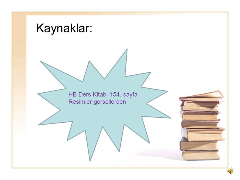 Kaynaklar: HB Ders Kitabı 154. sayfa Resimler görsellerden