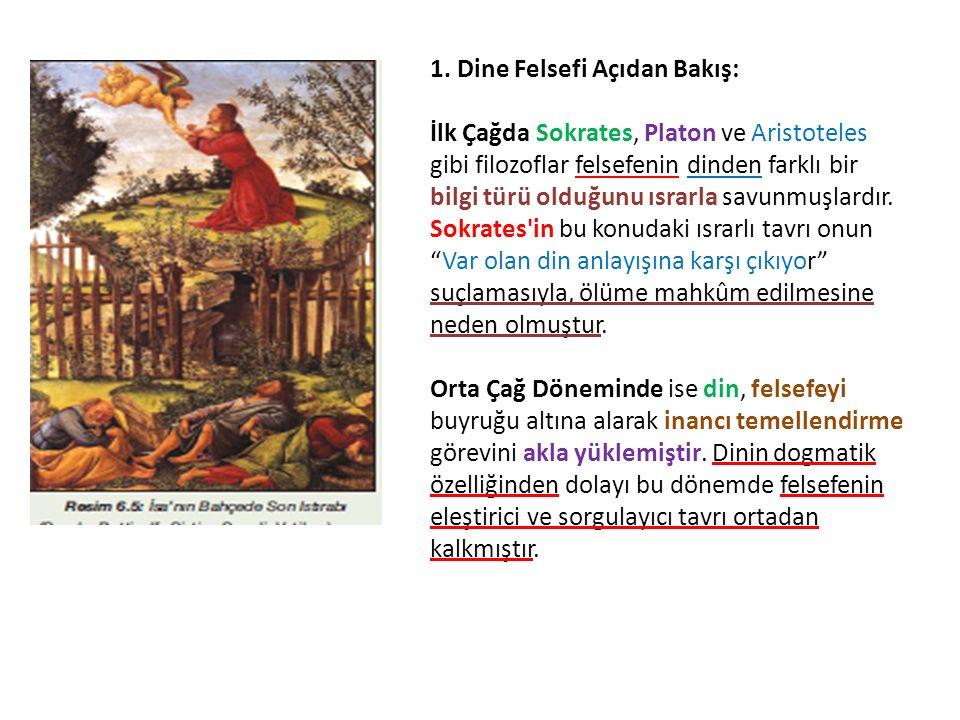1. Dine Felsefi Açıdan Bakış: İlk Çağda Sokrates, Platon ve Aristoteles gibi filozoflar felsefenin dinden farklı bir bilgi türü olduğunu ısrarla savun