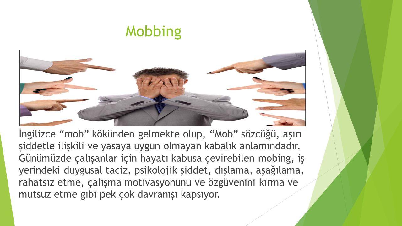 """Mobbing İngilizce """"mob"""" kökünden gelmekte olup, """"Mob"""" sözcüğü, aşırı şiddetle ilişkili ve yasaya uygun olmayan kabalık anlamındadır. Günümüzde çalışan"""