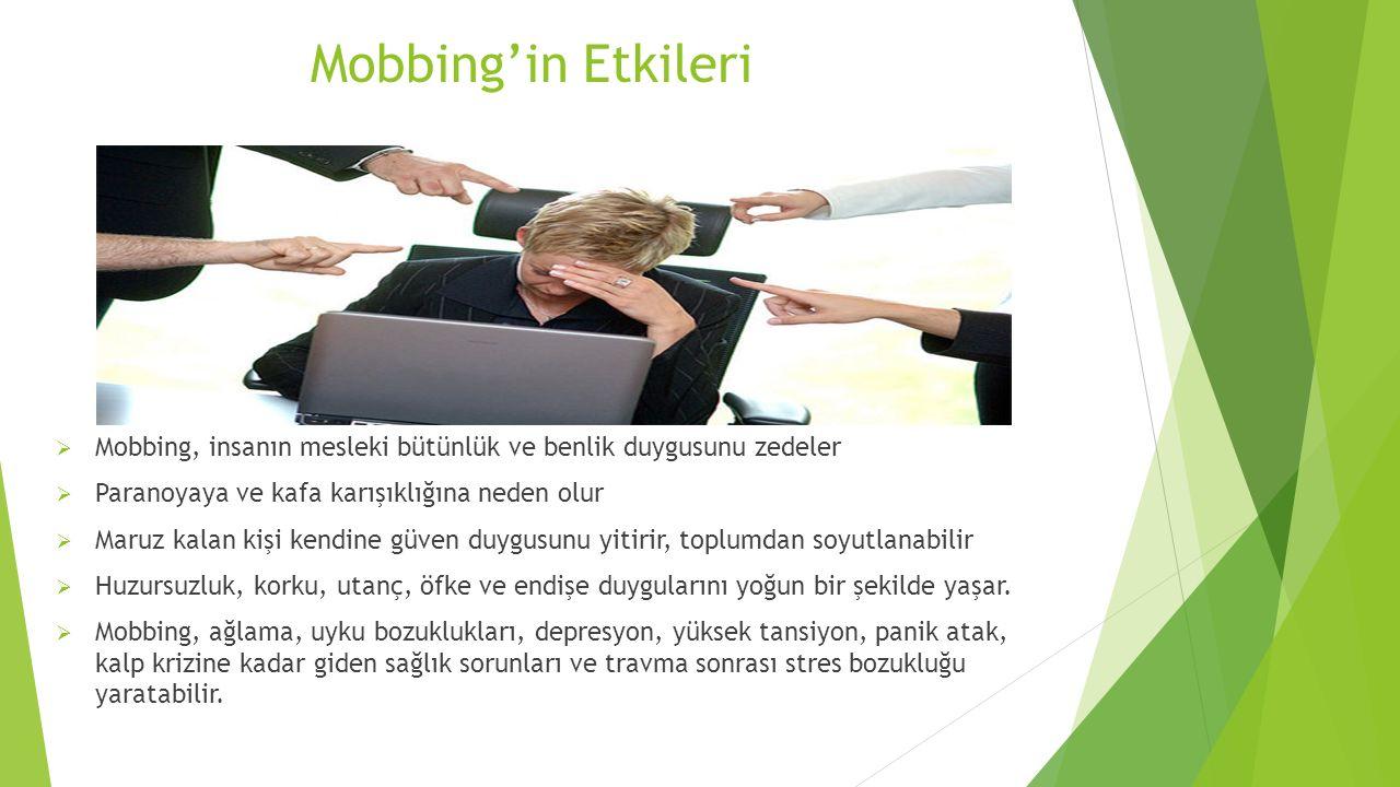 Mobbing'in Etkileri  Mobbing, insanın mesleki bütünlük ve benlik duygusunu zedeler  Paranoyaya ve kafa karışıklığına neden olur  Maruz kalan kişi k