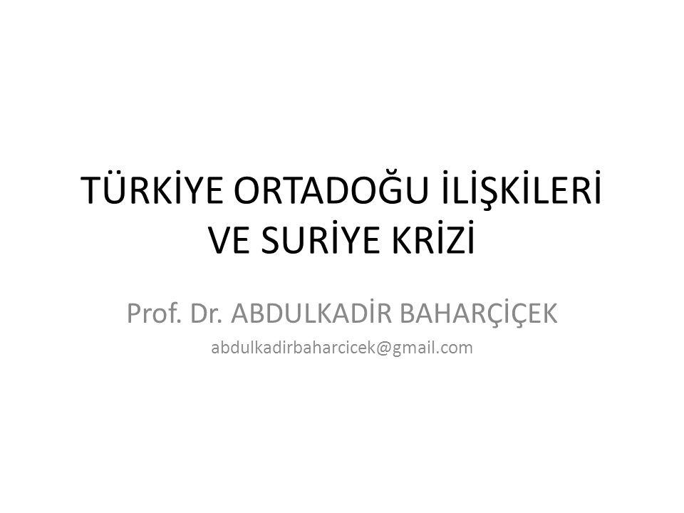 TÜRKİYE ORTADOĞU İLİŞKİLERİ VE SURİYE KRİZİ Prof.Dr.