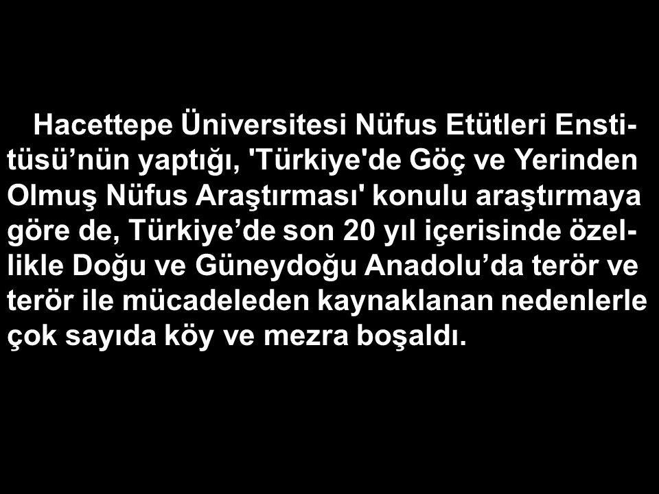 Hacettepe Üniversitesi Nüfus Etütleri Ensti- tüsü'nün yaptığı, 'Türkiye'de Göç ve Yerinden Olmuş Nüfus Araştırması' konulu araştırmaya göre de, Türkiy