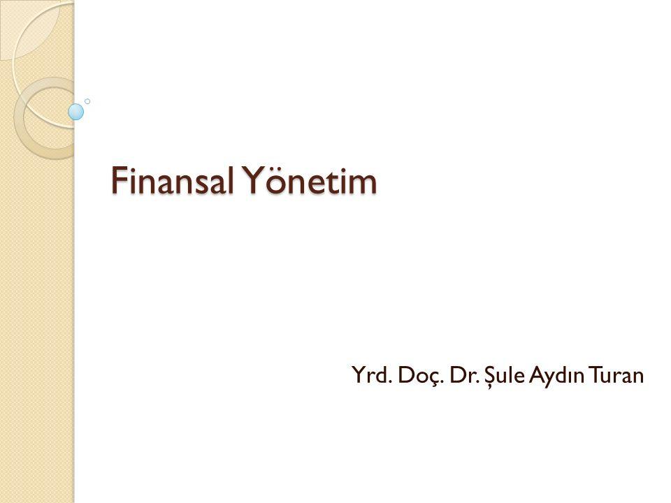 Finansal Yönetim Finans Finansman Finansal yönetim İ şletmelerde kullanılan varlıklar ◦ Maddi varlıklar ◦ Maddi olmayan varlıklar  Teknik bilgi, marka, patent vb.