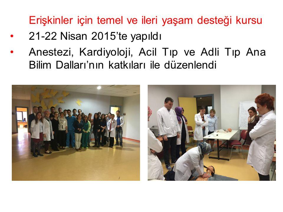 Erişkinler için temel ve ileri yaşam desteği kursu 21-22 Nisan 2015'te yapıldı Anestezi, Kardiyoloji, Acil Tıp ve Adli Tıp Ana Bilim Dalları'nın katkı