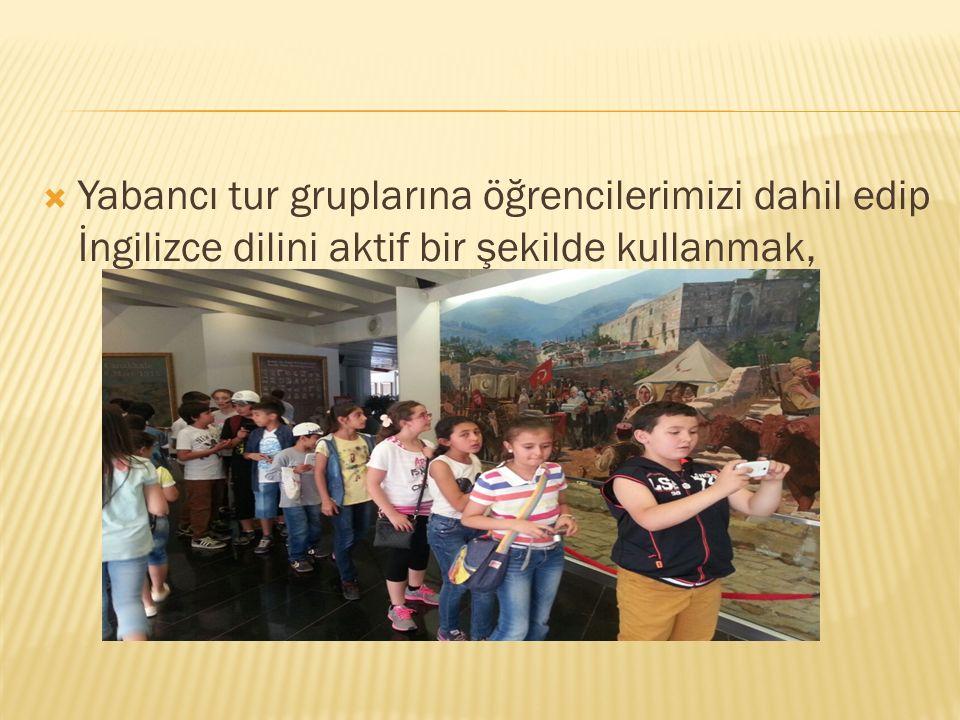  Yabancı tur gruplarına öğrencilerimizi dahil edip İngilizce dilini aktif bir şekilde kullanmak,